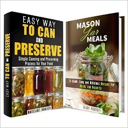 Mason Jar Can and Preserve Box Set: Can and Preserve Your Food Plus a Few Recipes to Try (Homesteading & Off the Grid)