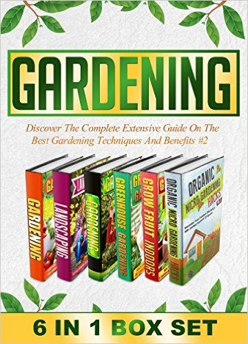 Gardening: BOX SET 6 IN 1 Discover The Complete Extensive Guide On The Best Gardening Techniques And Benefits #2 (Gardening, Vertical Gardening , Gardening For Beginners)