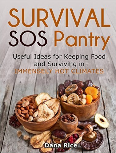 Survival SOS Pantry: Useful Ideas for Keeping Food and Surviving in Immensely Hot Climates (survival guide, survival tips, bug out bag)
